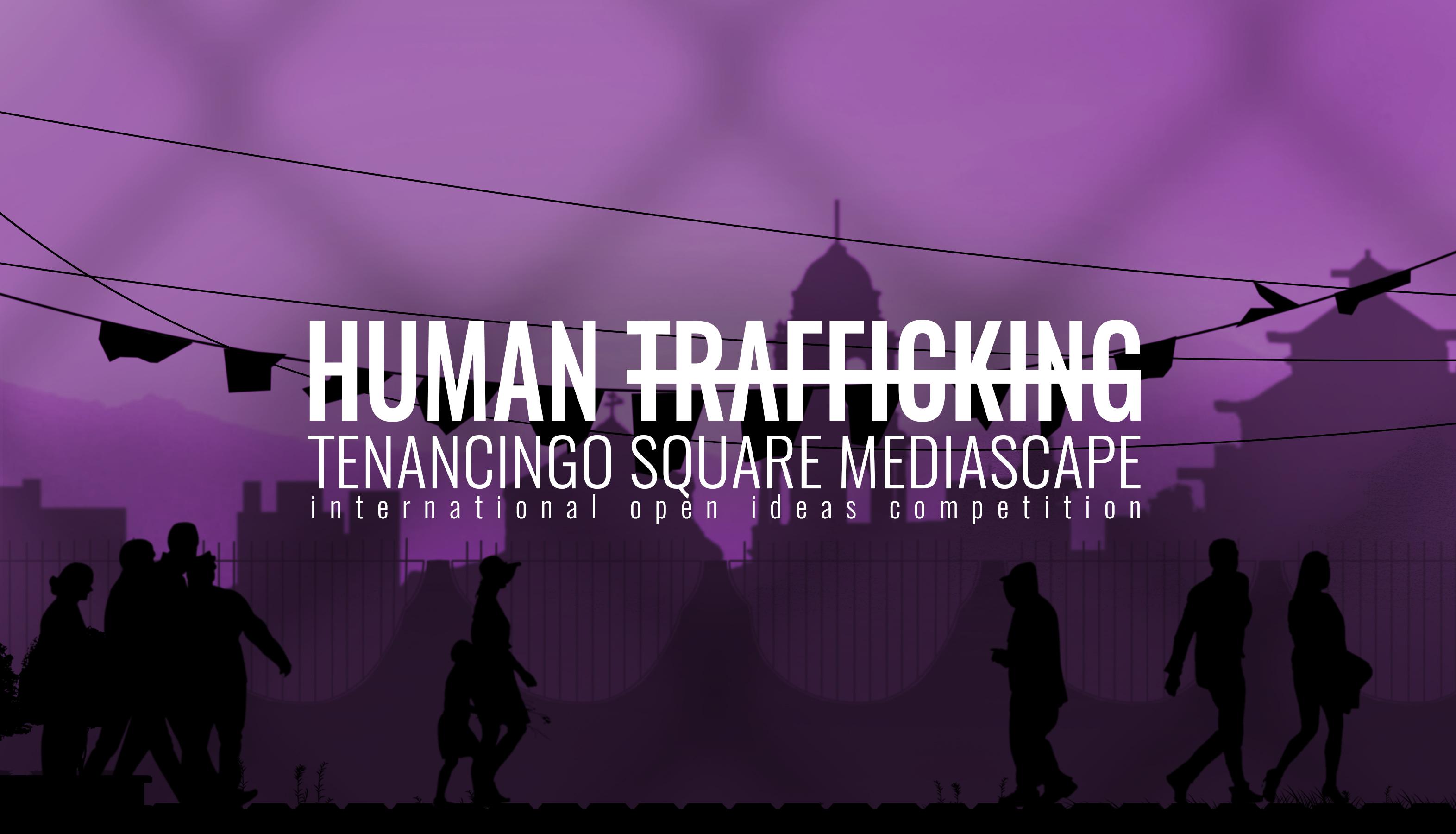 HUMAN TRAFFICKING - Tenancingo Square Mediascape competition