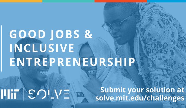 MIT Solve Good jobs & Inclusive Entrepreneurship challenge