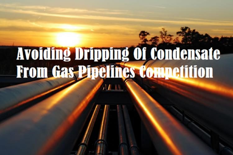 Avoiding Dripping Of Condensate From Gas Pipelines Competition