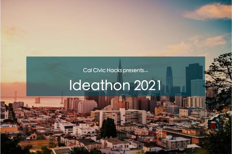 Cal Civic Hacks Ideathon 2021