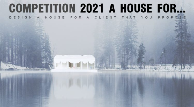 Competition 2021 A House For Design A House For A Client That You Propose